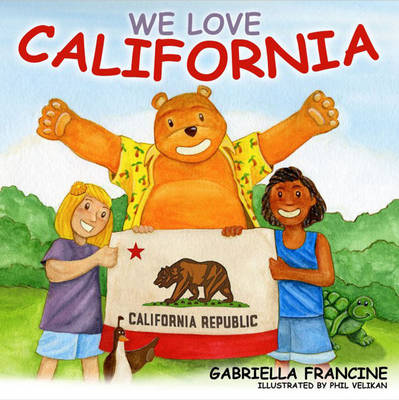 We Love California! by Gabriella Francine