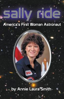 Sally Ride - America's First Woman Astronaut by Annie Laura Smith