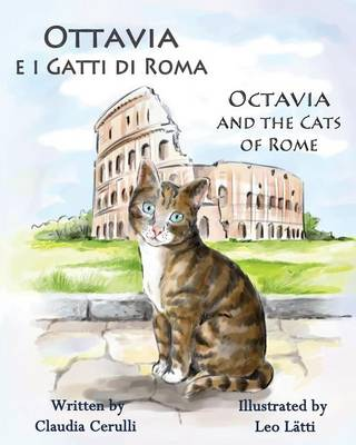 Ottavia E I Gatti Di Roma - Octavia and the Cats of Rome A Bilingual Picture Book in Italian and English by Claudia Cerulli