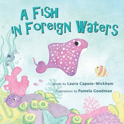A Fish in Foreign Waters A Book for Bilingual Children by Laura Caputo-Wickham