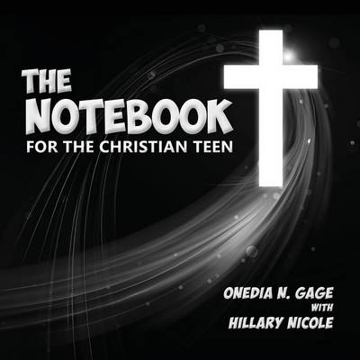 The Notebook for the Christian Teen by Onedia Nicole Gage