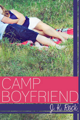 Camp Boyfriend by J. K. Rock