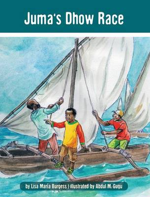Juma's Dhow Race The Tanzania Juma Stories by Lisa Maria Burgess