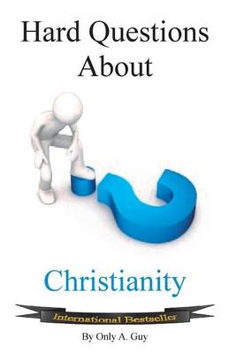 Hard Questions about Christianity by Only a Guy