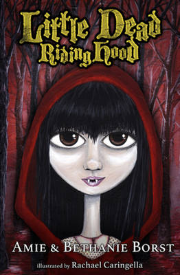 Little Dead Riding Hood by Amie Borst, Bethanie Borst