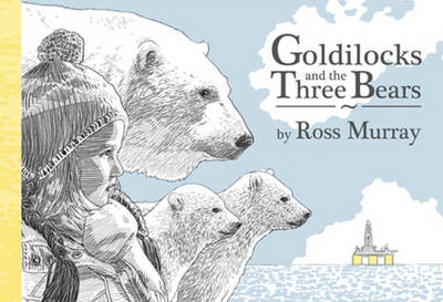 Goldilocks and the Three Polar Bears by Ross Murry