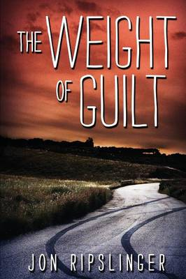 The Weight of Guilt by Jon Ripslinger
