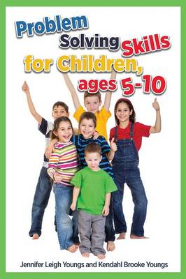 Problem Solving Skills for Children, Ages 5-12 by Jennifer Leigh Youngs, Kendahl Brooke Youngs
