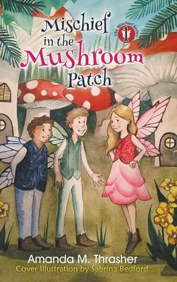 Mischief in the Mushroom Patch by Amanda Thrasher