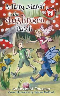 A Fairy Match in the Mushroom Patch by Amanda M Thrasher