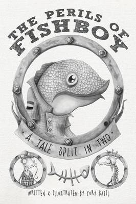 The Perils of Fishboy A Tale Split in Two by Cory Basil