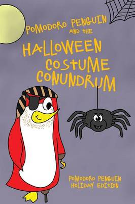 Pomodoro Penguin and the Halloween Costume Conundrum by Bryce Westervelt