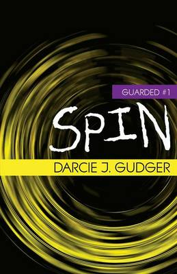 Spin by Darcie J Gudger