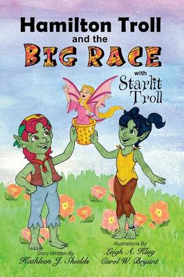 Hamilton Troll and the Big Race by Kathleen J Shields