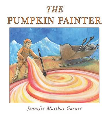 The Pumpkin Painter by Jennifer Matthai Garner