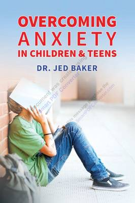 Overcoming Anxiety in Children & Teens by Jed Baker
