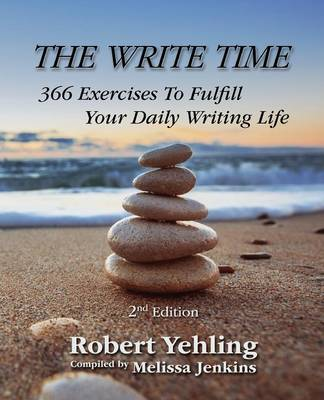 The Write Time 366 Exercises to Fulfill Your Daily Writing Life; 2nd Edition by Robert Yehling