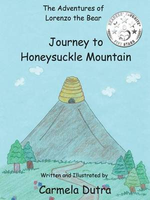 The Adventures of Lorenzo the Bear Journey to Honeysuckle Mountain by Carmela Dutra