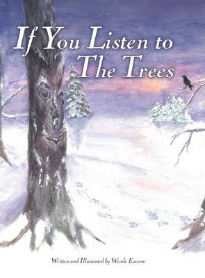 If You Listen to the Trees by Wende Essrow