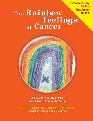 Rainbow Feelings of Cancer A Book for Children Who Have a Loved One with Cancer by Chia Martin, Carrie Martin