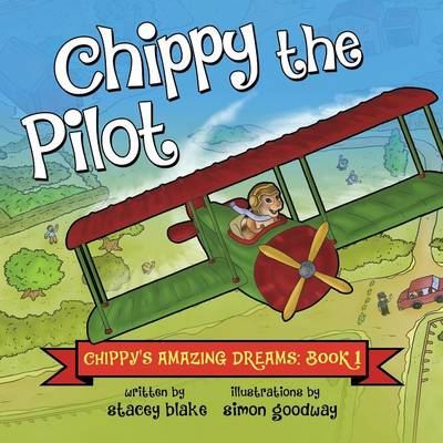 Chippy's Amazing Dreams Chippy the Pilot by Stacey Blake