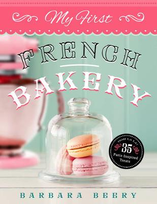 My First French Bakery by Barbara Beery