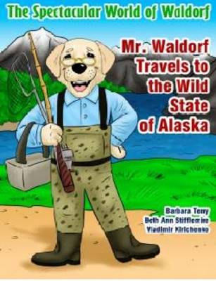 Mr. Waldorf Travels to the Wild State of Alaska by Barbara Terry, Beth Ann Stifflemire