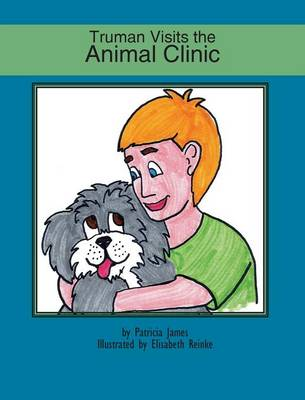 Truman Visits the Animal Clinic by Patricia James