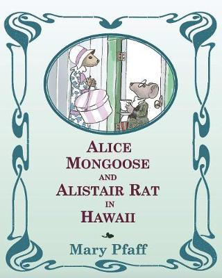 Alice Mongoose and Alistair Rat in Hawaii The Classic Children's Picture Book by Mary Pfaff, the Beatrix Potter of Hawaii. by Mary Pfaff