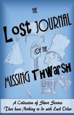 The Lost Journal of the Missing Thwarsh by Joseph Lemmo