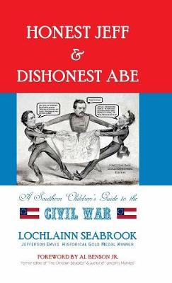 Honest Jeff and Dishonest Abe A Southern Children's Guide to the Civil War by Lochlainn Seabrook
