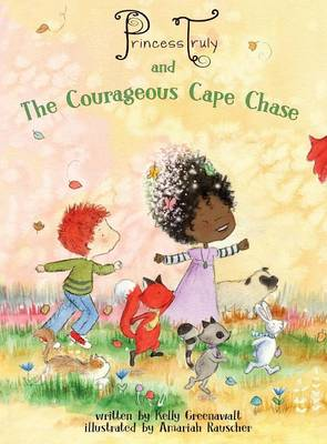 Princess Truly and the Courageous Cape Chase by Kelly Greenawalt, Amariah Rauscher