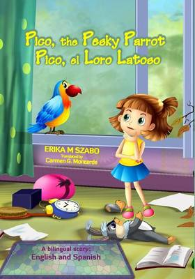 Pico, the Pesky Parrot - Pico, El Loro Latoso A Bilingual Story, English and Spanish by Erika M Szabo