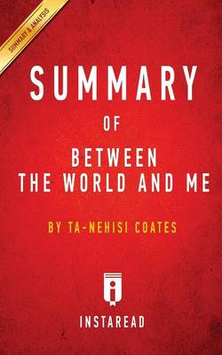 Summary of Between the World and Me By Ta-Nehisi Coates Includes Analysis by Instaread Summaries