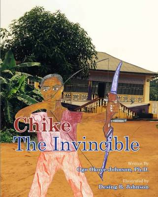 Chike the Invincible by Ogo Okoye-Johnson