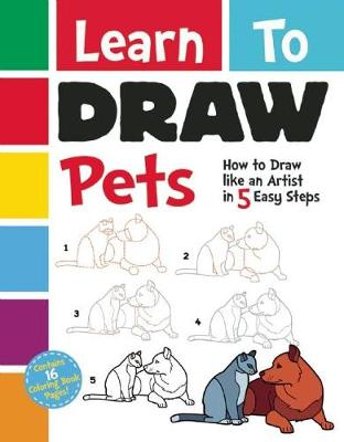 Learn to Draw Pets How to Draw Like an Artist in 5 Easy Steps! by Racehorse for Young Readers