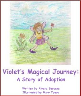 The Violet's Magical Journey A Story of Adoption by Aiyana Sequana