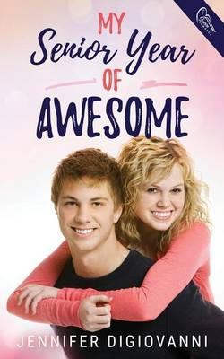 My Senior Year of Awesome by Jennifer Digiovanni