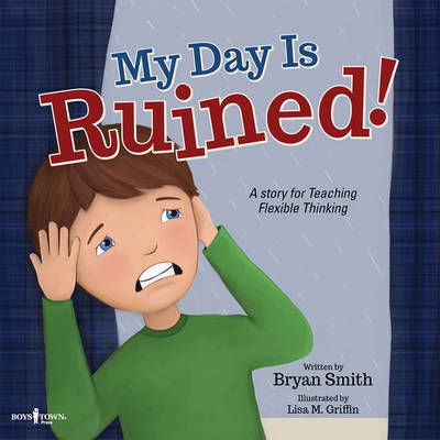 My Day is Ruined! A Story for Teaching Flexible Thinking by Bryan (Bryan Smith) Smith