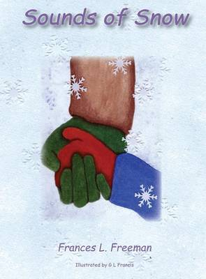 Sounds of Snow by Frances L Freeman