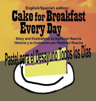Cake for Breakfast Every Day - English/Spanish Edition by Kathleen Rasche