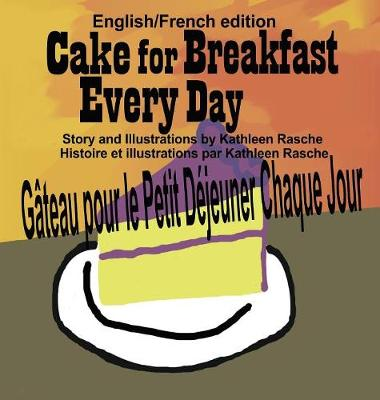 Cake for Breakfast Every Day - English/French Edition by Kathleen Rasche