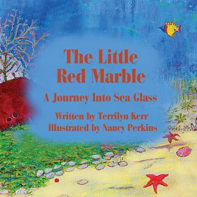 The Little Red Marble A Journey Into Sea Glass by Terry Kerr