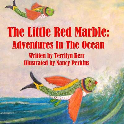 The Little Red Marble Adventures in the Ocean by Terilyn Kerr