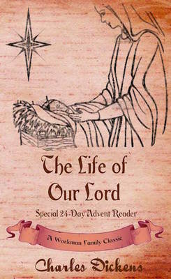 The Life of Our Lord Special 24-Day Advent Reader by Workman Family Classics, Charles, Charles Dickens