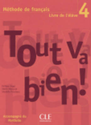 Tout Va Bien! Livre D'eleve 4 Livre De L'Eleve 4 by Helene Auge