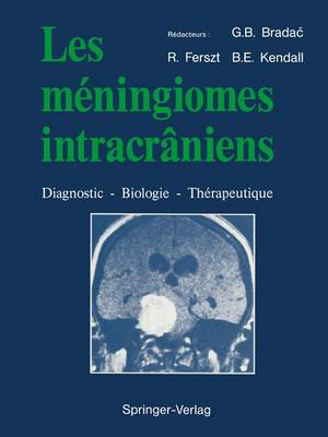Les Meningiomes Intracraniens Diagnostic - Biologie - Therapeutique by Gianni Boris Bradac, Ron Ferszt, Brian E. Kendall