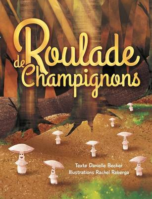 Roulade de Champignons by Danielle Becker, Rachel Reberga
