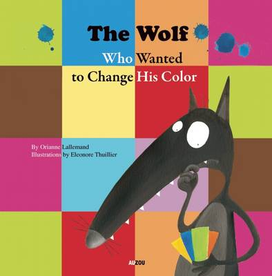 The Wolf Who Wanted to Change His Colour by Orianne Lallemand