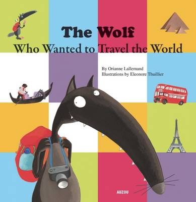 The Wolf Who Wanted to Travel the World by Orianne Lallemand